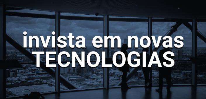 invista em novas tecnologias para sua empresa